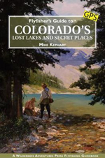 Fly Fisher's Guide to Colorados Lost Lakes & Secret Places
