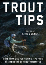 Trout Tips: More Than 250 Flyfishing Tips From the Members of Trout Unlimited